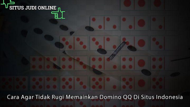 Cara Agar Tidak Rugi Memainkan Domino QQ Di Situs Indonesia