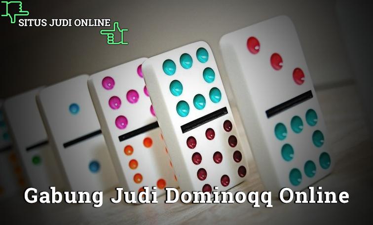 Mau Gabung Judi Dominoqq Online