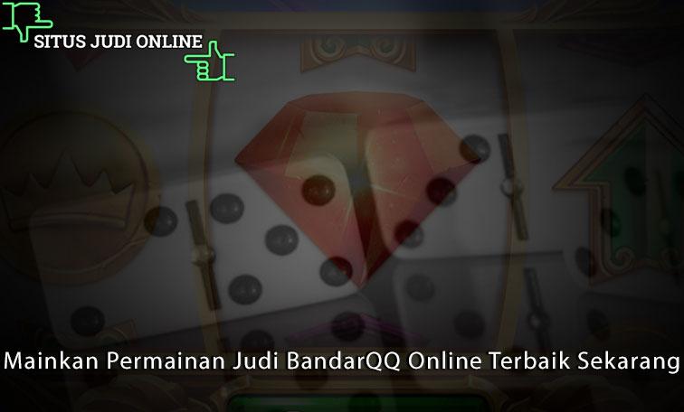 Mainkan Permainan Judi BandarQQ Online Terbaik Sekarang