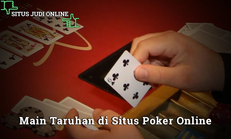 Manfaatkan Waktu Dengan Main Taruhan di Situs Poker Online